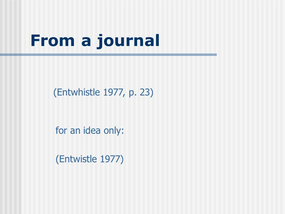 From a journal (Entwhistle 1977, p. 23) for an idea only: (Entwistle 1977)