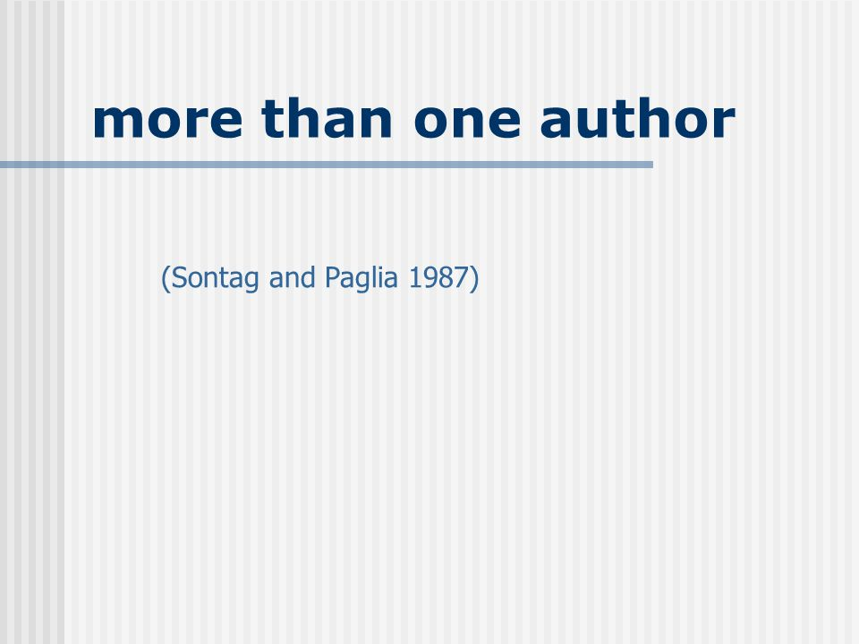 more than one author (Sontag and Paglia 1987)