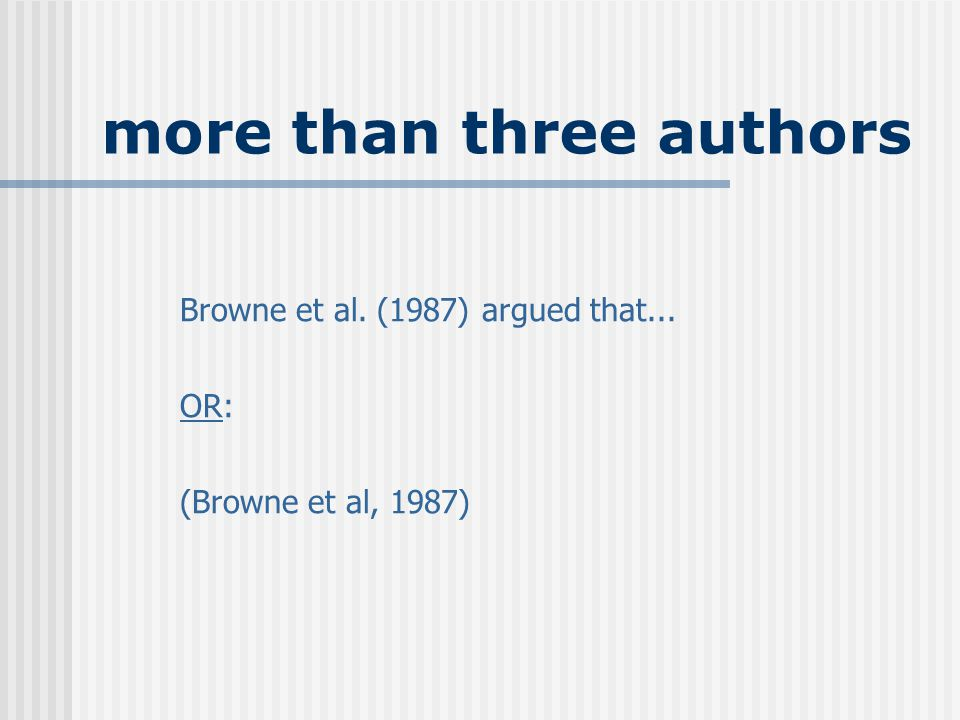 more than three authors Browne et al. (1987) argued that... OR: (Browne et al, 1987)