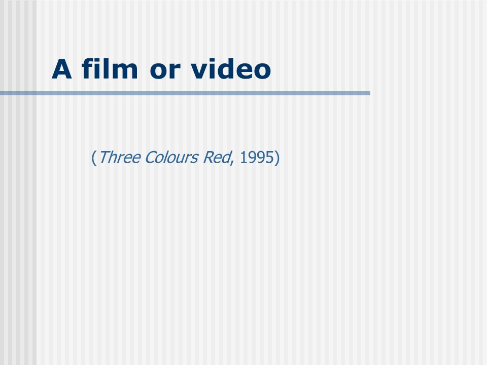 A film or video (Three Colours Red, 1995)