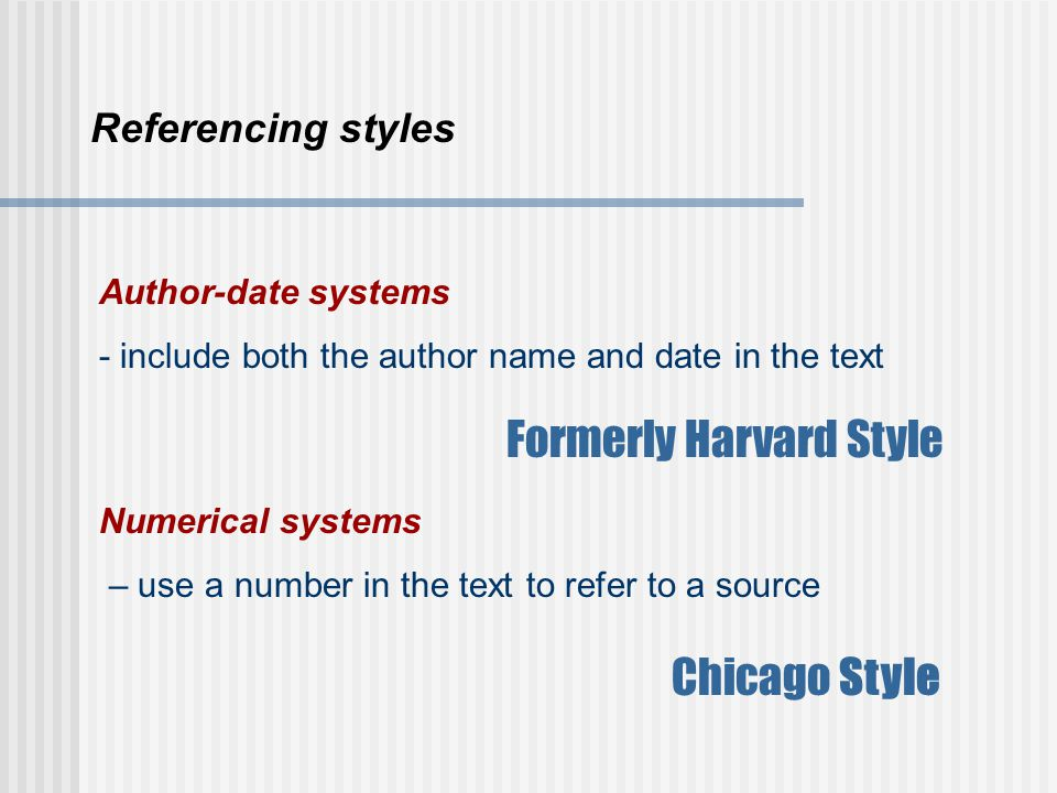 Referencing styles Author-date systems - include both the author name and date in the text Numerical systems – use a number in the text to refer to a