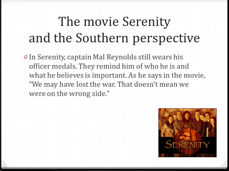 The movie Serenity and the Southern perspective 0 In Serenity, captain Mal Reynolds still wears his officer medals.