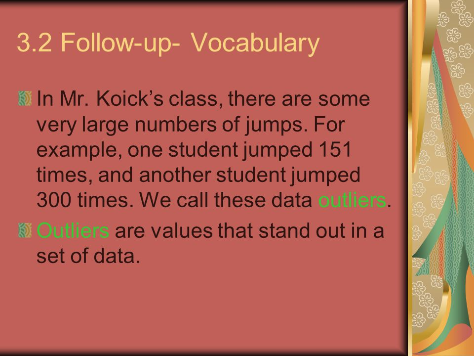 3.2 Follow-up- Vocabulary In Mr. Koick's class, there are some very large numbers of jumps.