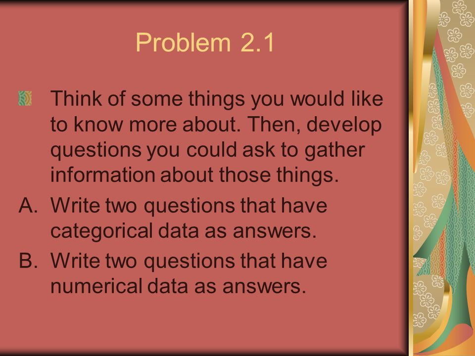 Problem 2.1 Think of some things you would like to know more about.
