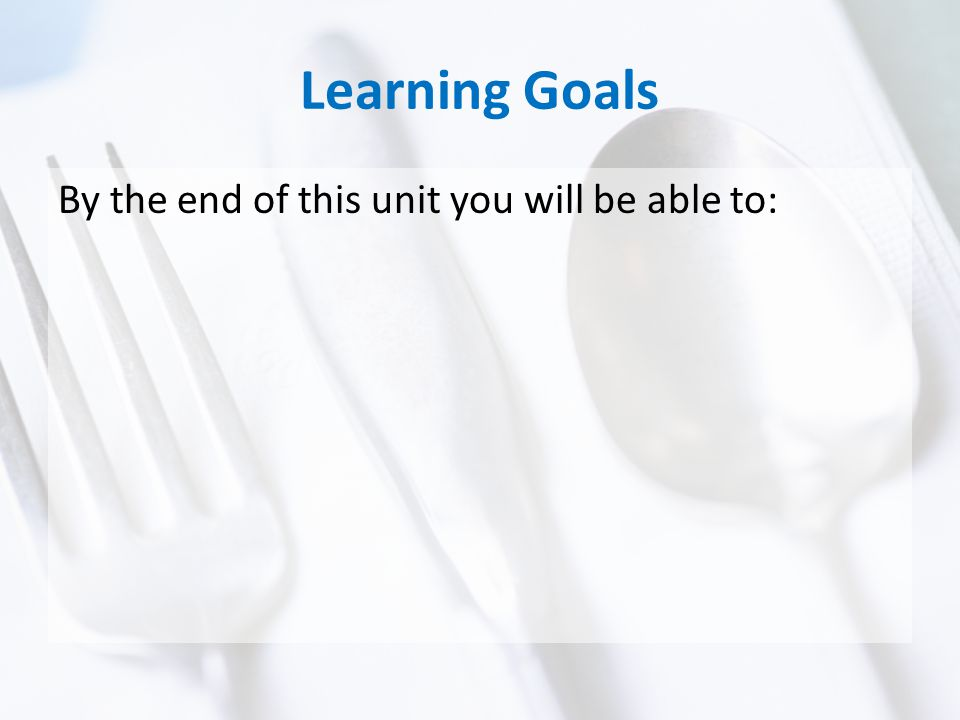 Learning Goals By the end of this unit you will be able to: 1)Order a meal from a French restaurant.