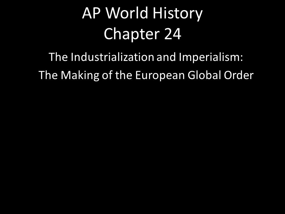AP World History Chapter 24 The Industrialization and Imperialism: The Making of the European Global Order
