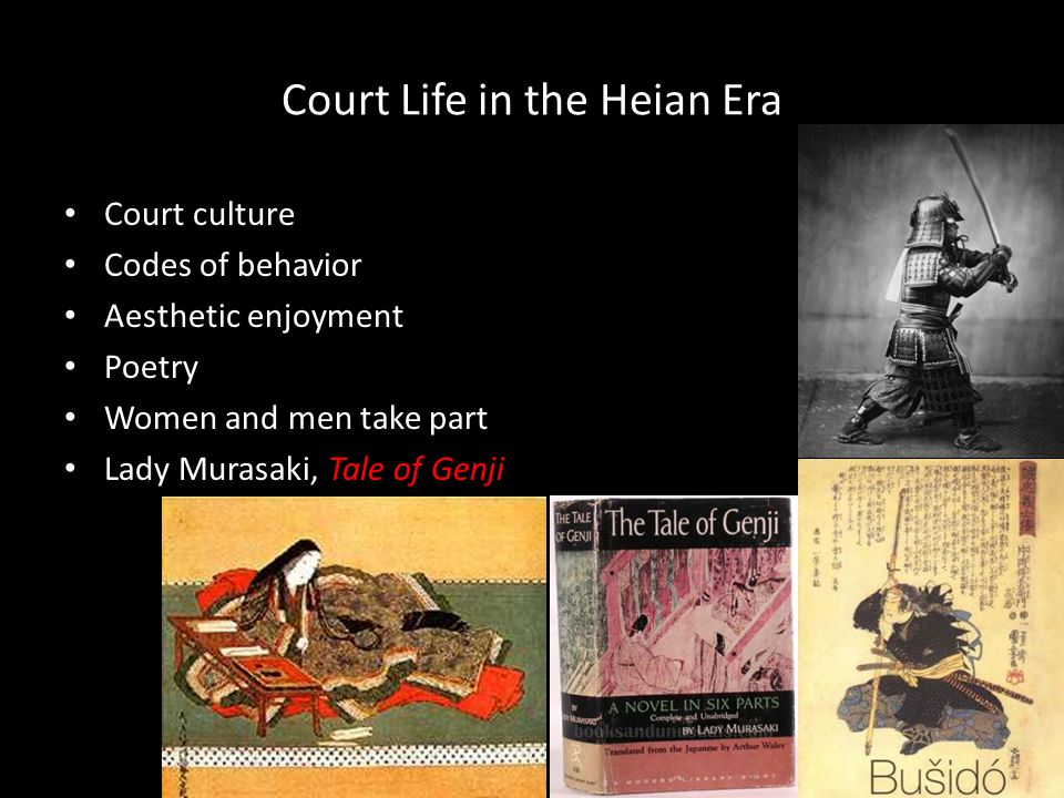 Court Life in the Heian Era Court culture Codes of behavior Aesthetic enjoyment Poetry Women and men take part Lady Murasaki, Tale of Genji