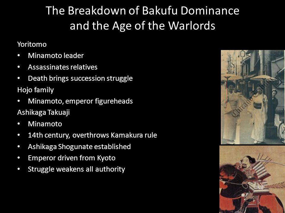 The Breakdown of Bakufu Dominance and the Age of the Warlords Yoritomo Minamoto leader Assassinates relatives Death brings succession struggle Hojo fa
