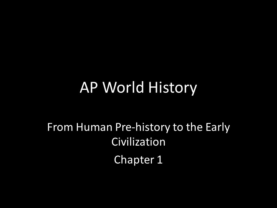 AP World History From Human Pre-history to the Early Civilization Chapter 1