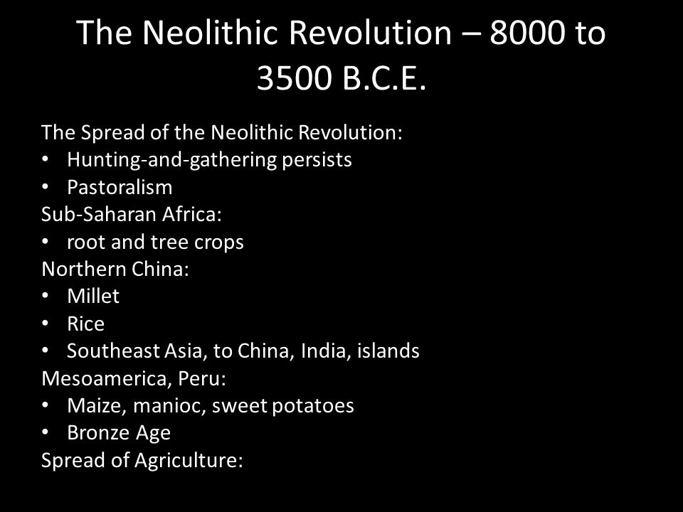 The Neolithic Revolution – 8000 to 3500 B.C.E. The Spread of the Neolithic Revolution: Hunting-and-gathering persists Pastoralism Sub-Saharan Africa: