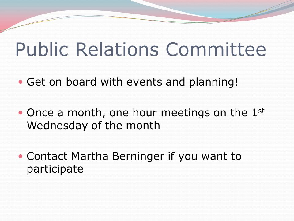 Public Relations Committee Get on board with events and planning.