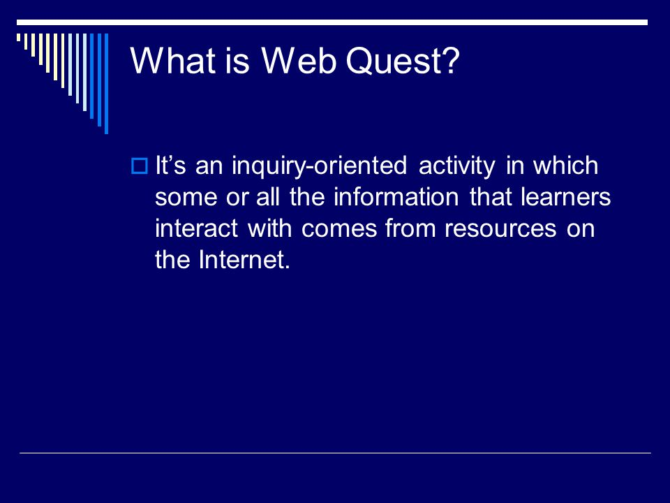 Reasons for using Web Quest  An easy way for teachers to begin to incorporate the Internet into the language classroom.