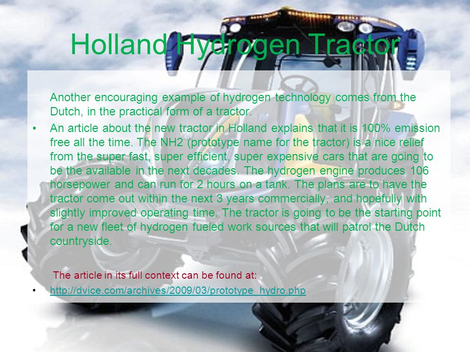 Holland Hydrogen Tractor Another encouraging example of hydrogen technology comes from the Dutch, in the practical form of a tractor.