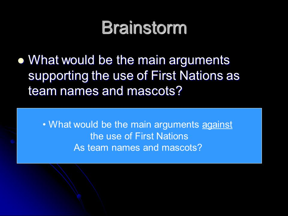 Brainstorm What would be the main arguments supporting the use of First Nations as team names and mascots.