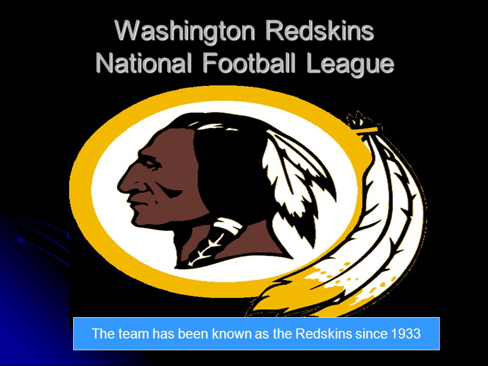 Washington Redskins National Football League The team has been known as the Redskins since 1933
