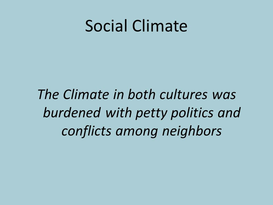 Social Climate The Climate in both cultures was burdened with petty politics and conflicts among neighbors