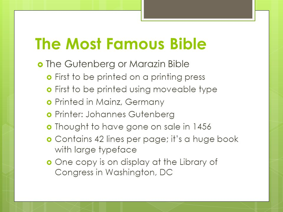 The Most Famous Bible  The Gutenberg or Marazin Bible  First to be printed on a printing press  First to be printed using moveable type  Printed i