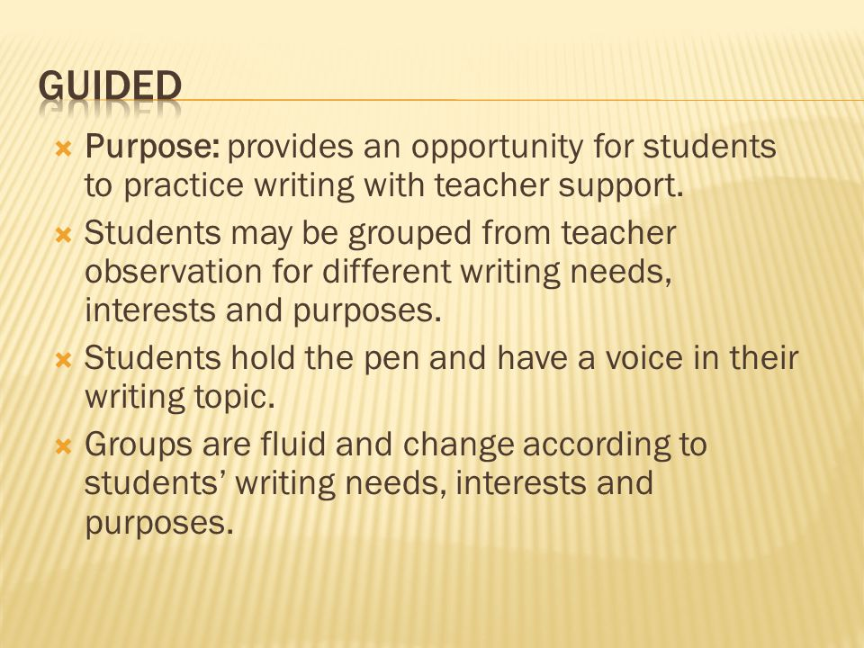  Purpose: provides an opportunity for students to practice writing with teacher support.  Students may be grouped from teacher observation for diffe