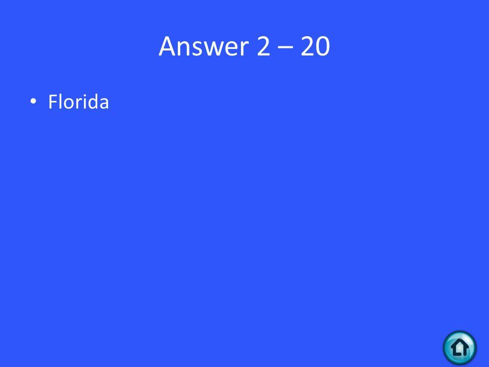 Answer 2 – 20 Florida