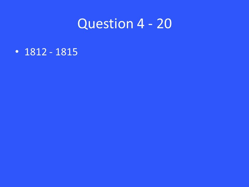 Question 4 - 20 1812 - 1815
