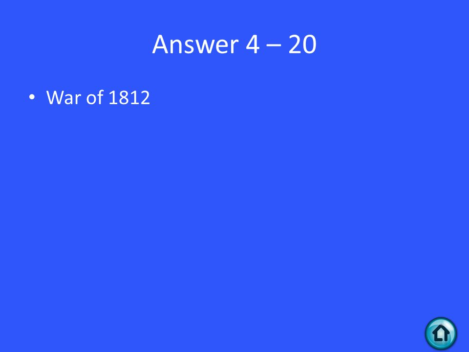Answer 4 – 20 War of 1812