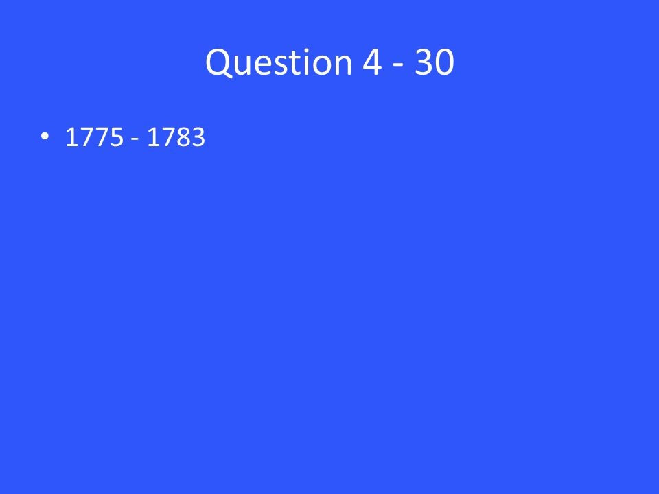 Question 4 - 30 1775 - 1783