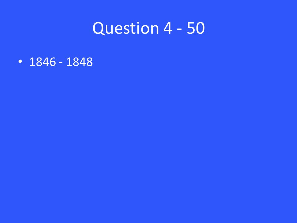 Question 4 - 50 1846 - 1848