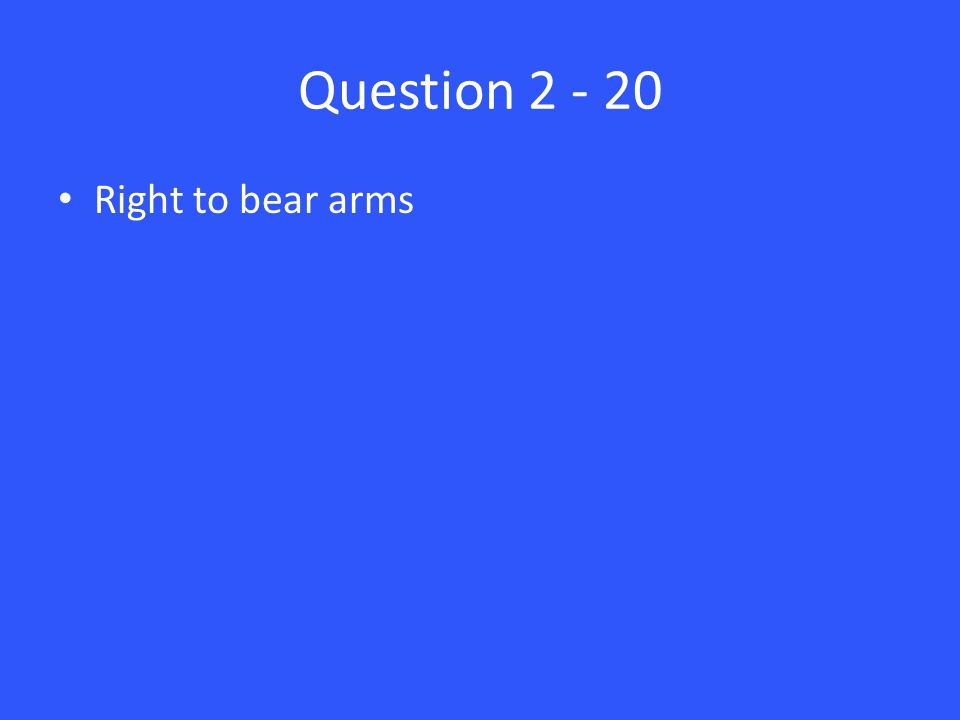 Question 2 - 20 Right to bear arms