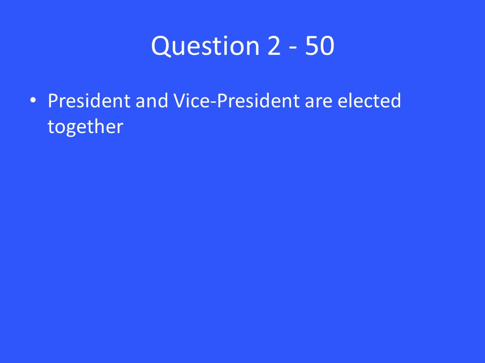 Question President and Vice-President are elected together
