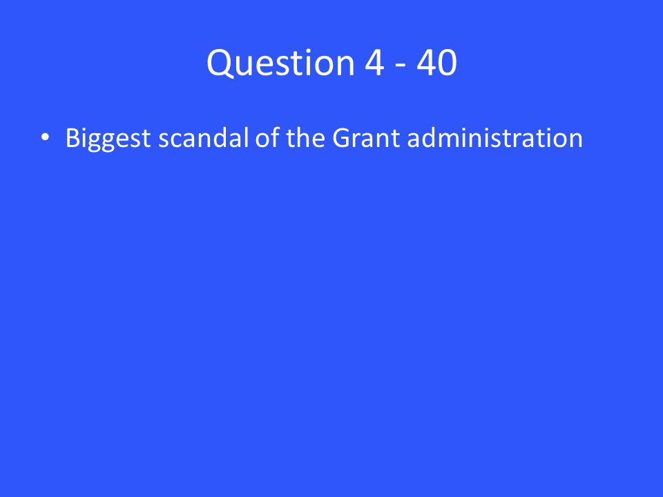 Question Biggest scandal of the Grant administration