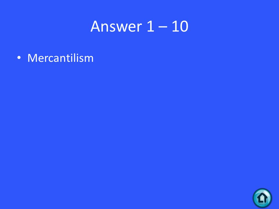 Answer 1 – 10 Mercantilism