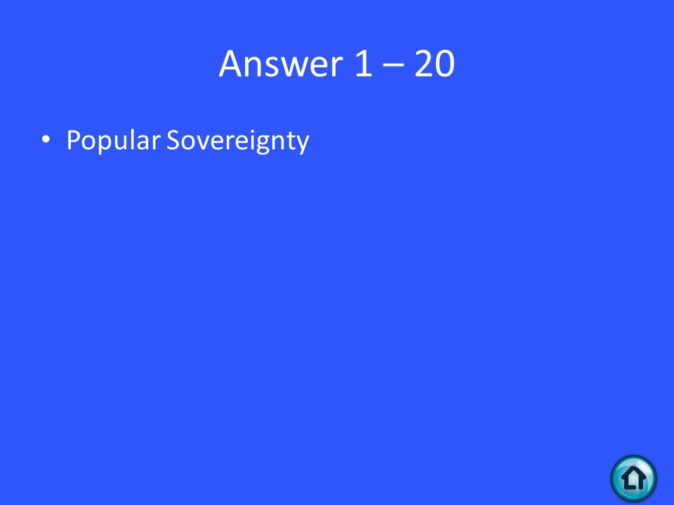 Answer 1 – 20 Popular Sovereignty