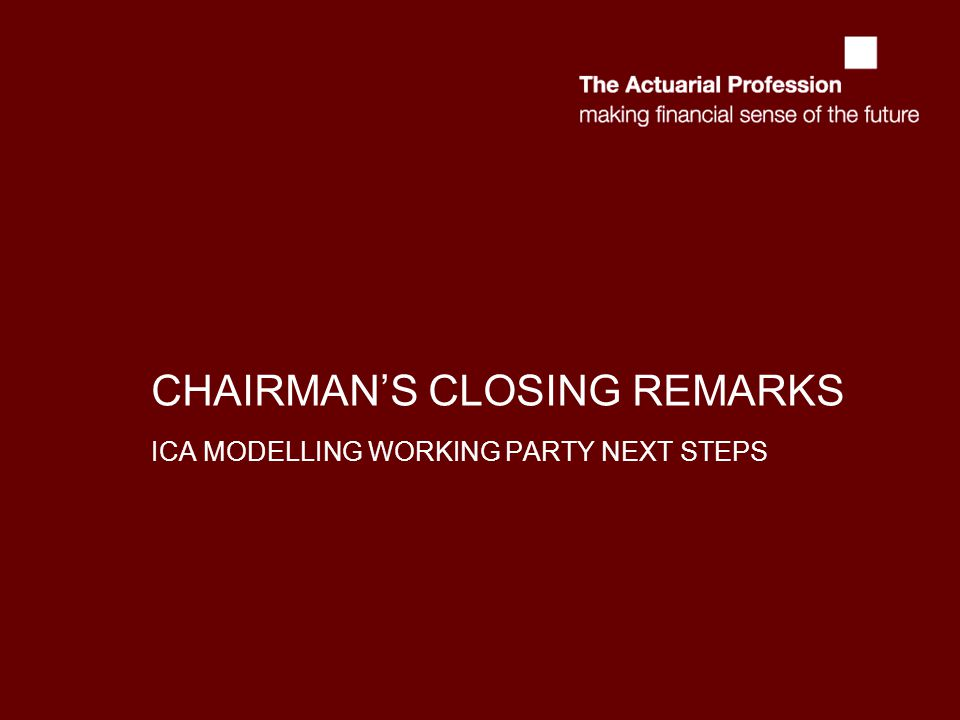 CHAIRMAN'S CLOSING REMARKS ICA MODELLING WORKING PARTY NEXT STEPS