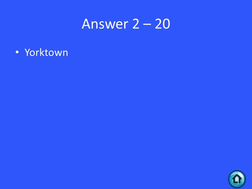 Answer 2 – 20 Yorktown
