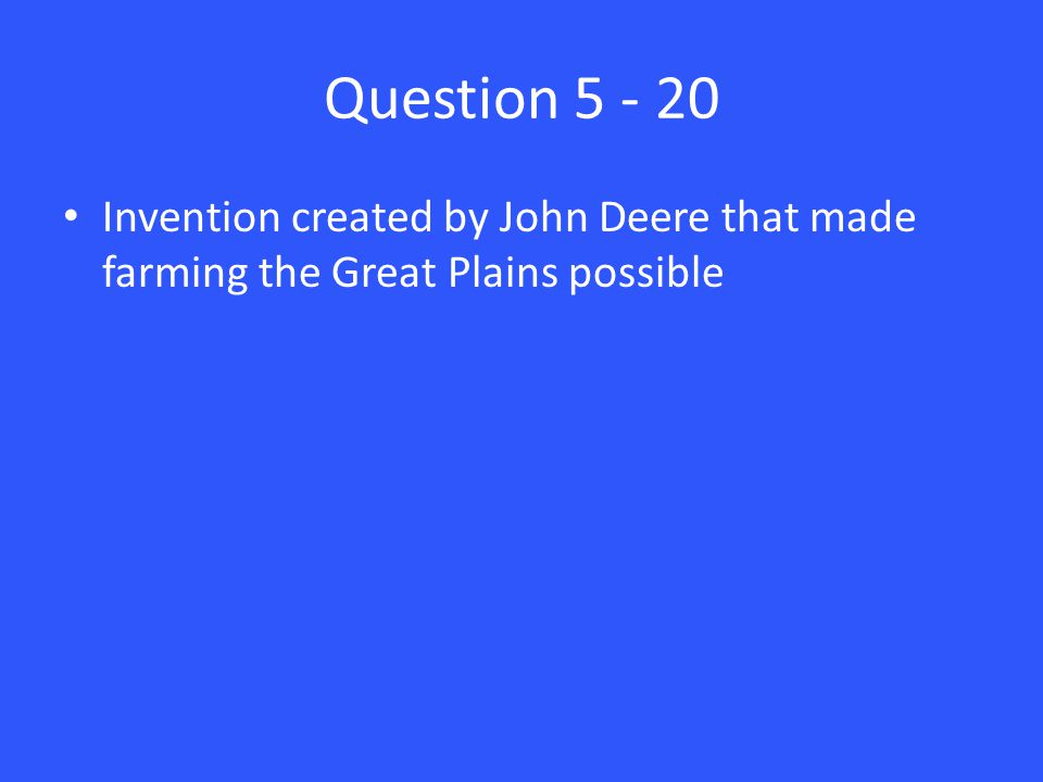 Question Invention created by John Deere that made farming the Great Plains possible