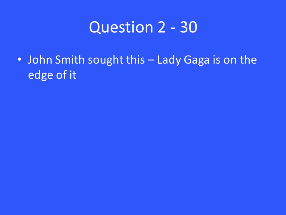 Question John Smith sought this – Lady Gaga is on the edge of it
