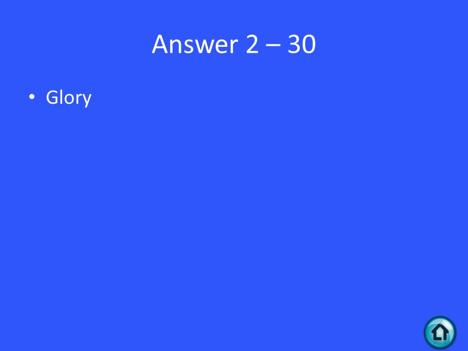 Answer 2 – 30 Glory