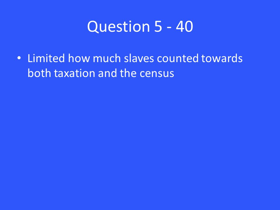 Question Limited how much slaves counted towards both taxation and the census