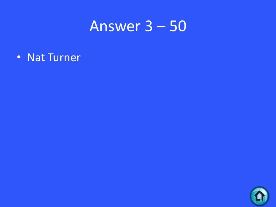 Answer 3 – 50 Nat Turner