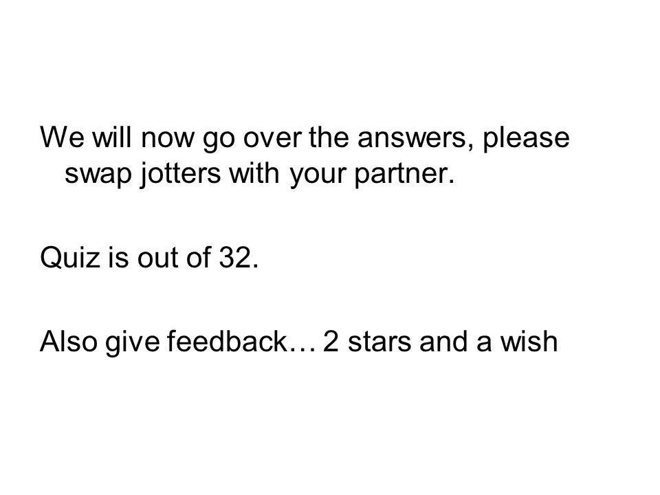 We will now go over the answers, please swap jotters with your partner.