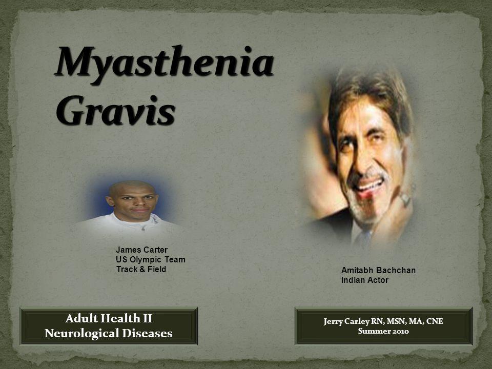 Amitabh Bachchan Indian Actor James Carter US Olympic Team Track & Field Adult Health II Neurological Diseases Jerry Carley RN, MSN, MA, CNE Summer 2010