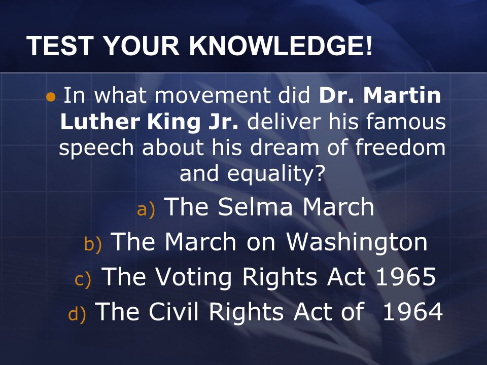 TEST YOUR KNOWLEDGE.In what movement did Dr. Martin Luther King Jr.