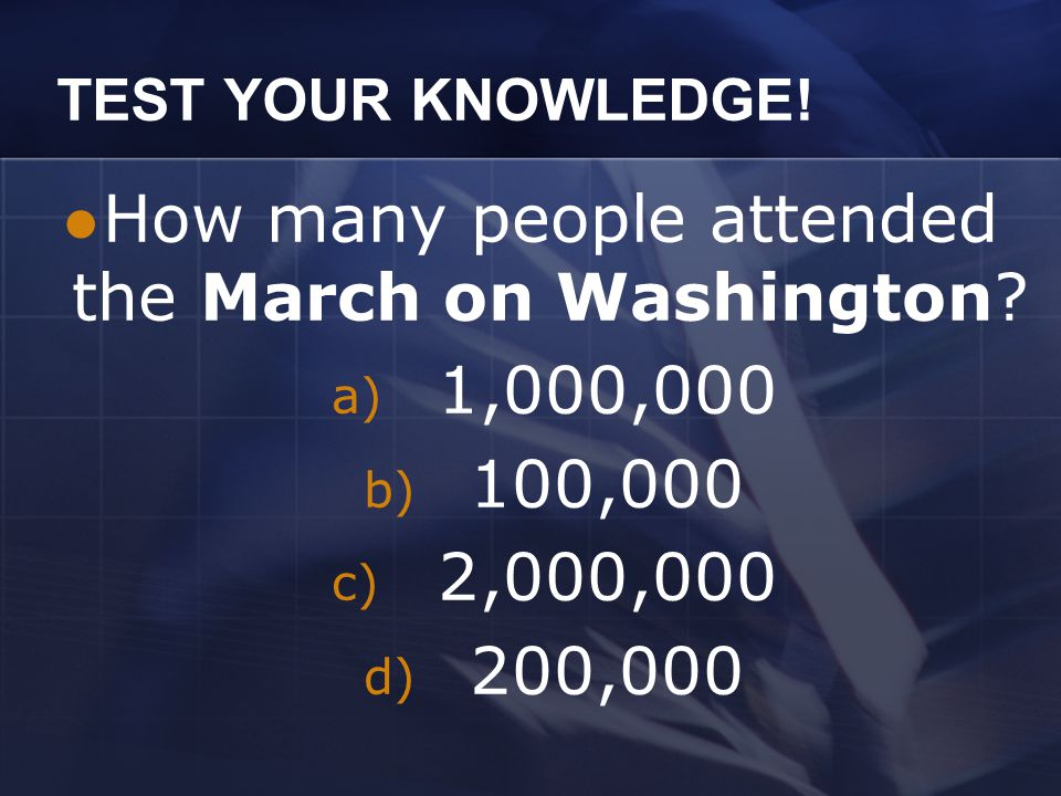 TEST YOUR KNOWLEDGE.How many people attended the March on Washington.