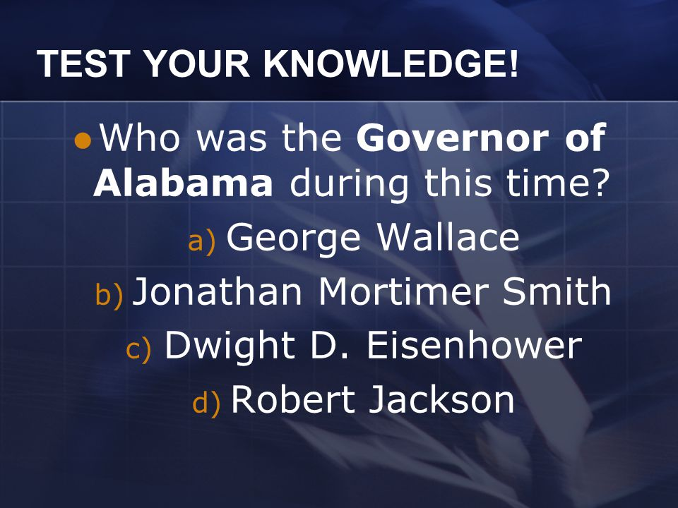 TEST YOUR KNOWLEDGE.Who was the Governor of Alabama during this time.