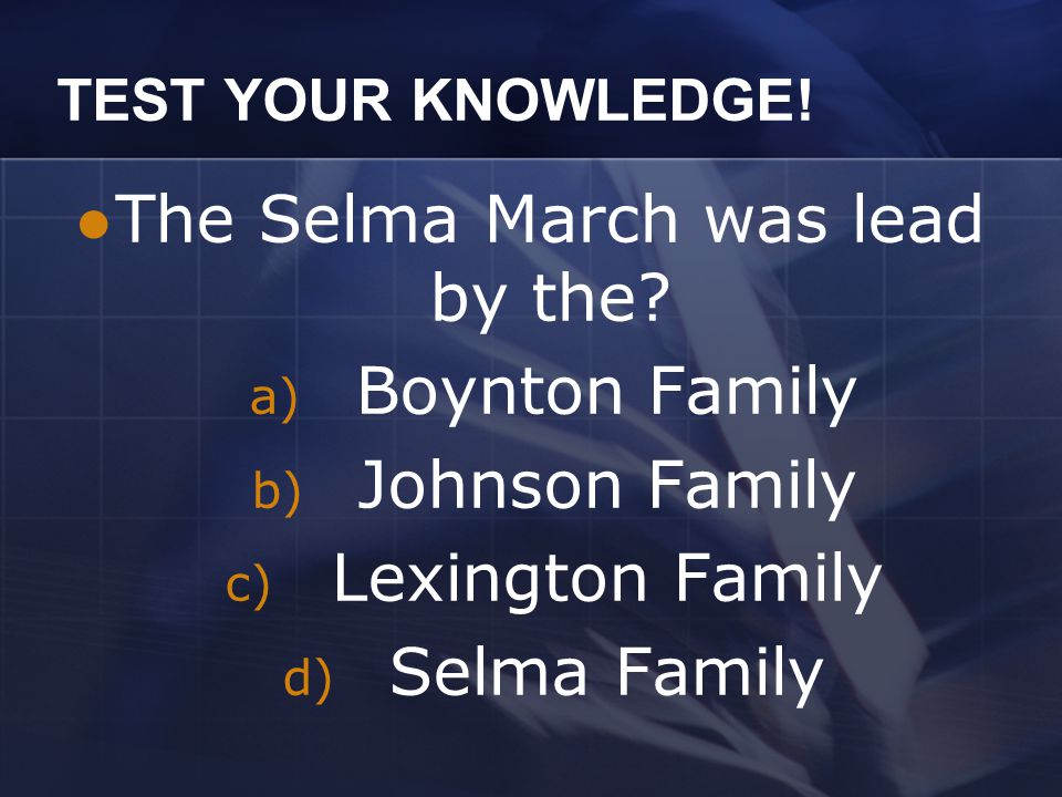 TEST YOUR KNOWLEDGE.The Selma March was lead by the.