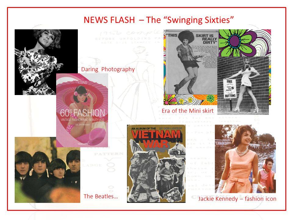 NEWS FLASH – The Swinging Sixties Daring Photography Era of the Mini skirt The Beatles… Jackie Kennedy – fashion icon