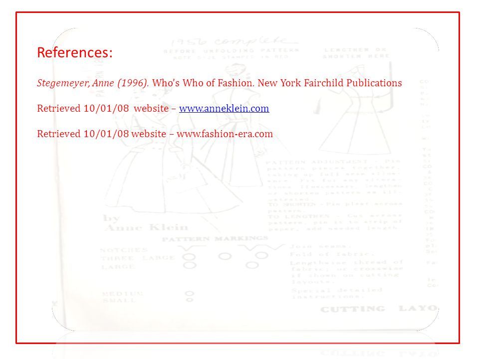 References: Stegemeyer, Anne (1996). Who's Who of Fashion.