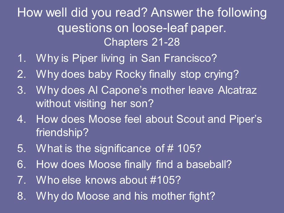 How well did you read? Answer the following questions on loose-leaf paper. Chapters 21-28 1.Why is Piper living in San Francisco? 2.Why does baby Rock