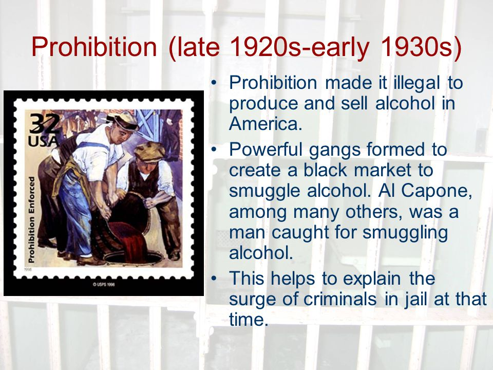 Prohibition (late 1920s-early 1930s) Prohibition made it illegal to produce and sell alcohol in America.