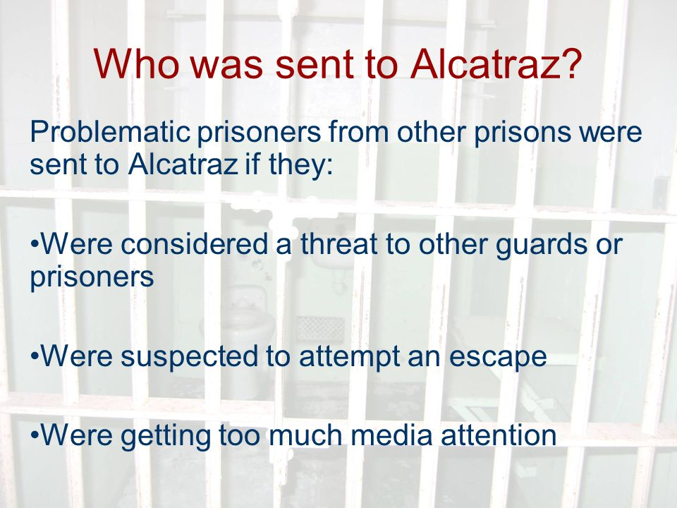 Al Scarface Capone Most famous criminal to enter Alcatraz Lost all special privileges and was reduced to the same status as all other inmates Bootlegger Mafioso Tax Evasion